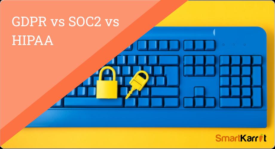 GDPR vs SOC2 vs HIPAA