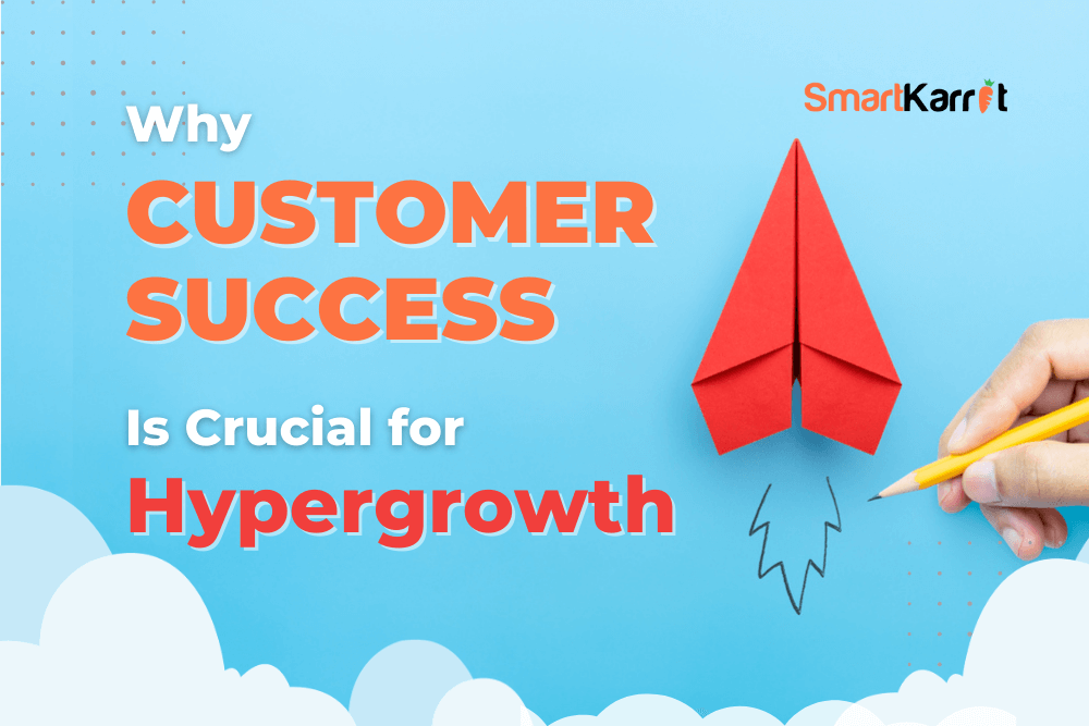 Customer Success Is Crucial for Hypergrowth