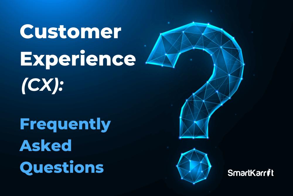 Customer Experience FAQs