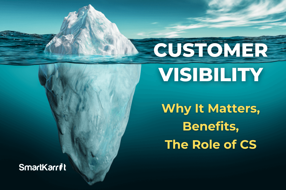 Customer Visibility - Why it Matters, Benefits, the Role of CS