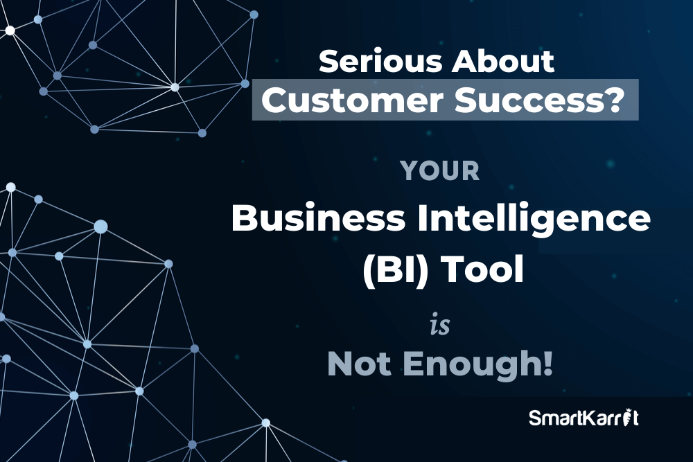 Business Intelligence (BI) Tool is Not Enough for Customer Success