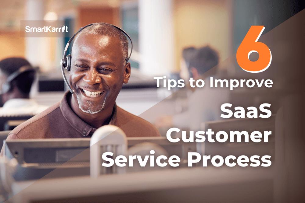 6 Tips to Improve SaaS Customer Service Process